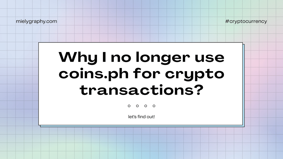 Why I no longer use Coins.PH for my crypto transactions?